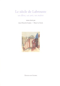 Jean-Philippe Garric et Marc Le Coeur - Le siècle de Labrouste - Un élève, un ami, un maître.