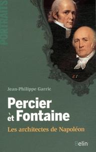 Jean-Philippe Garric - Percier et Fontaine - Les architectes de Napoléon.