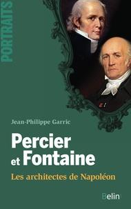 Jean-Philippe Garric et Editions Belin - Percier et Fontaine. Les architectes de Napoléon.