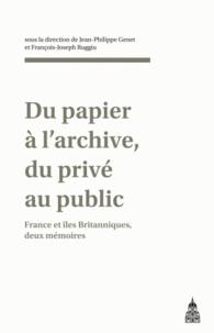 Jean-Philippe Genet et François-Joseph Ruggiu - Du papier à l'archive, du privé au public - France et îles Britanniques, deux mémoires.