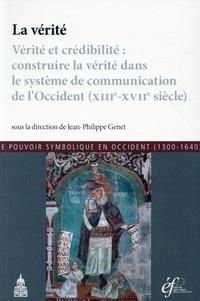 La vérité - Vérité et crédibilité : construire la vérité dans le système de communication de lOccident (XIIIe-XVIIe siècle).pdf