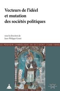 Jean-Philippe Genet - Le pouvoir symbolique en Occident (1300-1640) - Tome 13, Les vecteurs de l'idéel et mutations des sociétés politiques.
