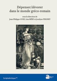 Jean-Philippe Guez et Liza Méry - Dépenser/dévorer dans le monde gréco-romain.