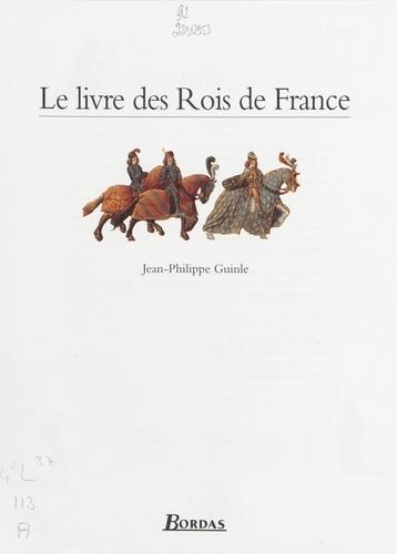 Jean-Philippe Guinle - Le livre des rois de France.