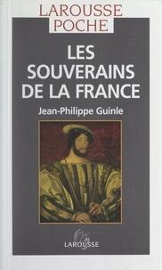 Jean-Philippe Guinle et Michel Guillemot - Les souverains de la France.
