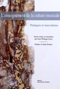 Jean-Philippe Guye - L'enseignement de la culture musicale - Pratiques et innovations.