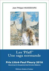 "Jean-Philippe Haudebourg - Les ""Pfaff"" - Une saga normande."