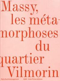 Jean-Philippe Hugron et Hervé Abbadie - Massy, les métamorphoses du quartier Vilmorin.