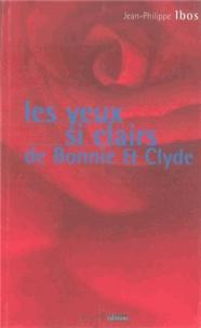 Jean-Philippe Ibos - Les yeux si clairs de Bonny et Clyde.