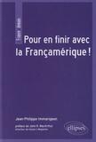 Jean-Philippe Immarigeon - Pour en finir avec la Françamérique !.