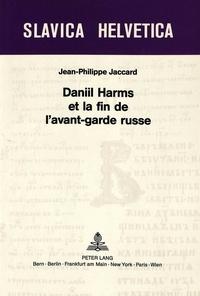 Jean-Philippe Jaccard - Daniil Harms et la fin de l'avant-garde russe.