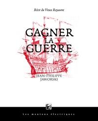 Jean-Philippe Jaworski - Gagner la guerre - Récit du Vieux Royaume.