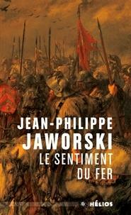 Téléchargez des ebooks gratuitement sur epub Le sentiment du fer par Jean-Philippe Jaworski