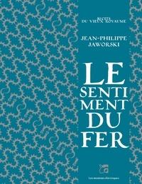 Jean-Philippe Jaworski - Le sentiment du fer.