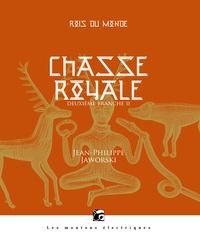 Jean-Philippe Jaworski - Rois du monde deuxième branche, Chasse royale Tome 2 : .