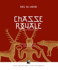 Jean-Philippe Jaworski - Rois du monde, première branche Tome 3 : Chasse royale - Deuxième branche - Troisième partie.