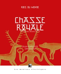 Jean-Philippe Jaworski - Rois du monde, première branche Tome 4 : Chasse royale - Deuxième branche.