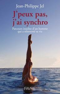 J'peux pas, j'ai synchro- Parcours insolite d'un homme qui a réinventé sa vie - Jean-Philippe Jel pdf epub