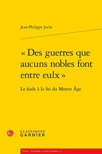 """Jean-Philippe Juchs - """"Des guerres que aucuns nobles font entre eulx"""" - La faide à la fin du Moyen Age."""