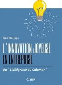 Jean Philippe - L'innovation joyeuse en entreprise ou l'allégresse du calamar.