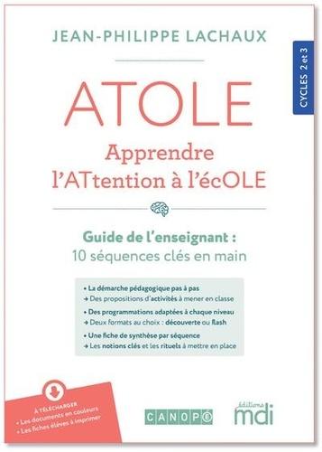 Jean-Philippe Lachaux - ATOLE - Apprendre l'ATtention à l'écOLE Cycles 2 et 3 - Pack en 2 volumes : Guide de l'enseignant-e ; Bloc ressources.