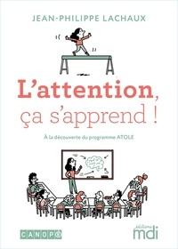 Jean-Philippe Lachaux - L'attention, ça s'apprend ! - A la découverte du programme ATOLE.
