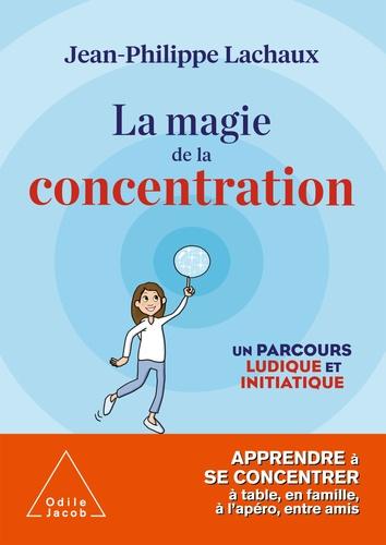 La magie de la concentration. Un parcours ludique et initiatique