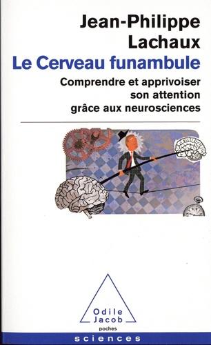 Le cerveau funambule. Comprendre et apprivoiser son attention grâce aux neurosciences