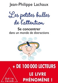 Téléchargement gratuit de livres électroniques au format pdf Les Petites Bulles de l'attention  - Se concentrer dans un monde de distractions par Jean-Philippe Lachaux 9782738133762 PDF (Litterature Francaise)