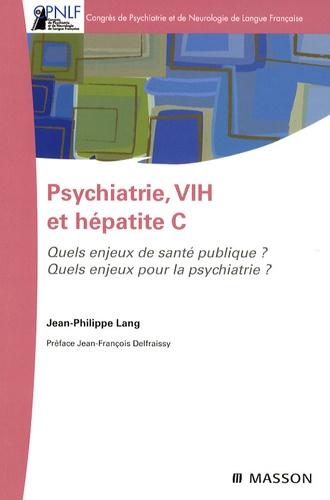 Jean-Philippe Lang - Psychiatrie, VIH et hépatite C - Quels enjeux de santé publique ? Quels enjeux pour la psychiatrie ?.