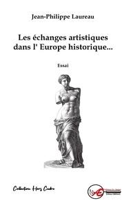 Jean-Philippe Laureau - Les échanges artistiques dans l'Europe historique ou la culture intracommunautaire.