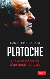 Jean-Philippe Leclaire - Platoche - Gloire et déboires d'un héros français.