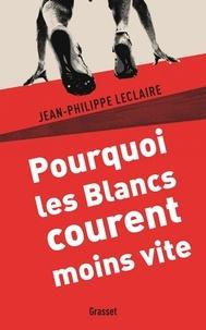 Jean-Philippe Leclaire - Pourquoi les Blancs courent moins vite.
