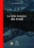 Jean-Philippe Lefief - La folle histoire du trail.