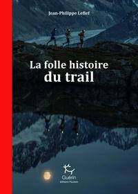 La folle histoire du trail - Jean-Philippe Lefief pdf epub