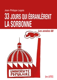 Jean-Philippe Legois - 33 jours qui ébranlèrent la Sorbonne - Les années 68.