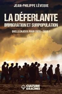 Jean-Philippe Lévêque - La déferlante - Immigration et surpopulation. Quels enjeux pour 2020-2050 ?.