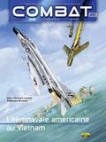 Jean-Philippe Liardet et Stéphane Morhain - Combat : Air Tome 1 : L'aéronavale américaine au Vietnam.