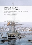Jean-Philippe Luis - L'Etat dans ses colonies - Les administrateurs de l'empire espagnol au XIXe siècle.