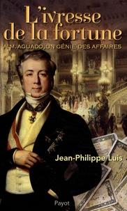 Deedr.fr L'ivresse de la fortune - A. M. Aguado, un génie des affaires Image