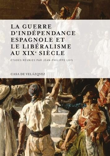 Jean-Philippe Luis - La guerre d'indépendance espagnole et le libéralisme au XIXe siècle.