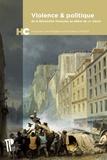 Jean-Philippe Luis et Fabien Conord - Violence & politique - De la Révolution française au début du XXe siècle.