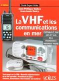Jean-Philippe Malice et Jean-Louis Guéry - La VHF et les communications en mer - Portable et fixe, ASN et AIS, Blu, Standard-C, Inmarsat Phone.