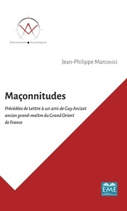 Jean-Philippe Marcovici - Maçonnitudes - Précédées de Lettre à un ami de Guy Arcizet ancien grand-maître du Grand Orient de France.