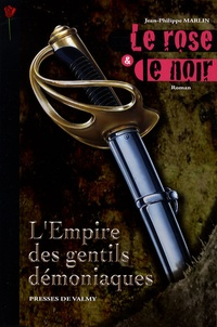 Jean-Philippe Marlin - Le rose et le noir Tome 1 : L'Empire des Gentils démoniaques.