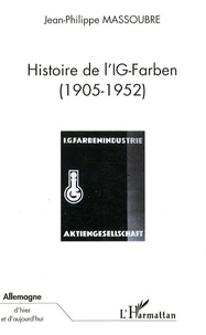 Jean-Philippe Massoubre - Histoire de l'IG-Farben (1905-1952).