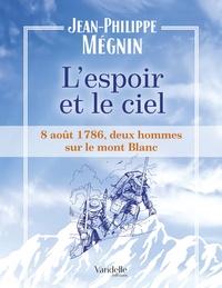 Jean-Philippe Mégnin - L'espoir et le ciel - 8 août 1786, deux hommes sur le Mont-Blanc.