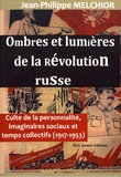 Jean-Philippe Melchior - Ombres et lumières de la révolution russe - Culte de la personnalité, imaginaires sociaux et temps collectifs (1917-1953).