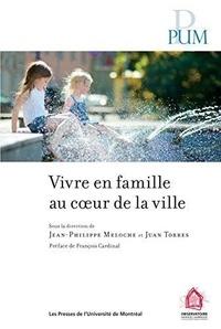 Jean-Philippe Meloche et Juan Torres - Vivre en famille au coeur de la ville.