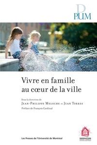 Jean-Philippe Meloche et Juan Torres - Vivre en famille au cœur de la ville.